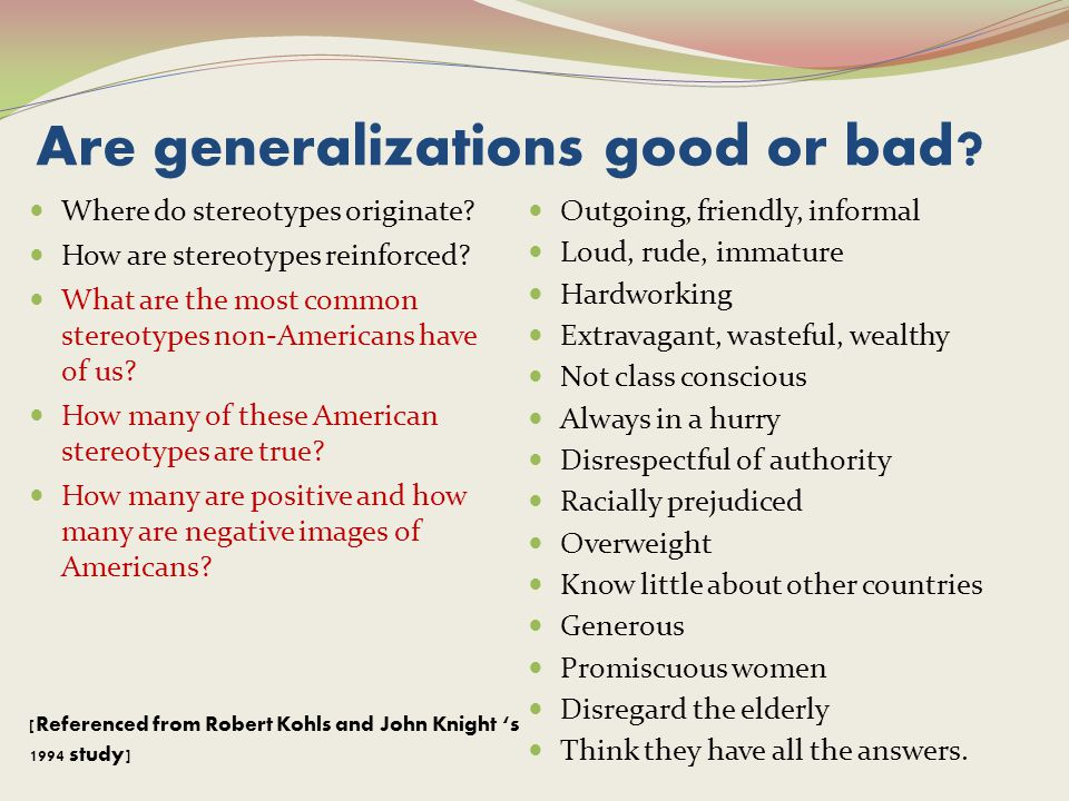 Are generalizations good or bad . Where do stereotypes originate.