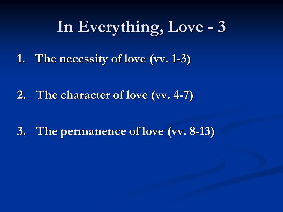 In Everything, Love - 3 1. The necessity of love (vv.