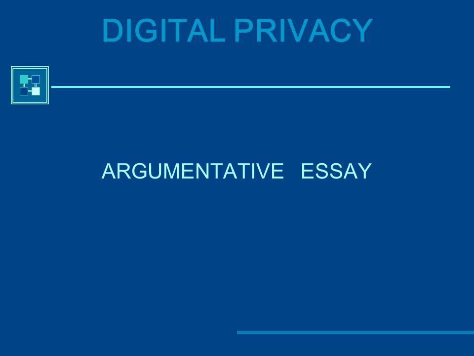 DIGITAL PRIVACY ARGUMENTATIVE ESSAY