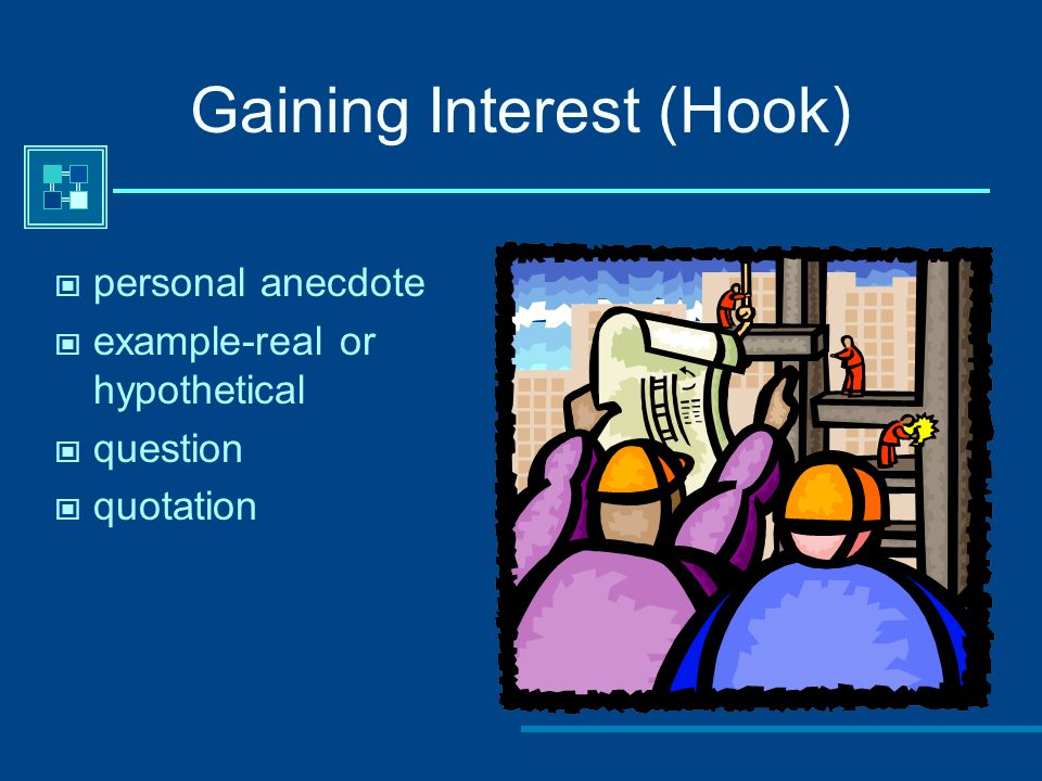 Gaining Interest (Hook) personal anecdote example-real or hypothetical question quotation