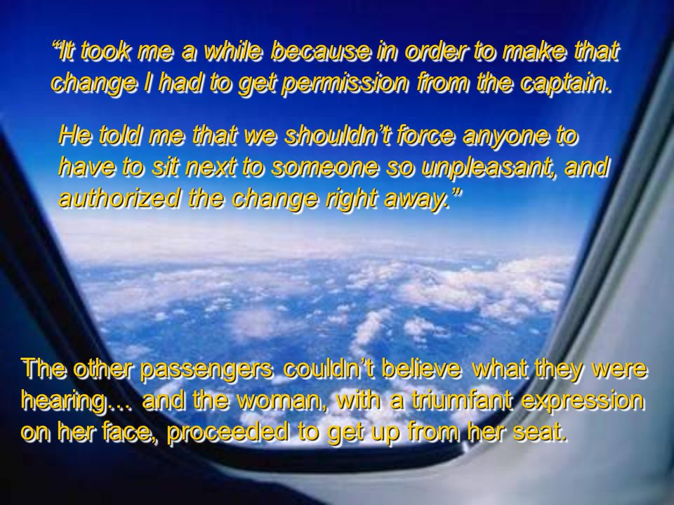 It took me a while because in order to make that change I had to get permission from the captain.