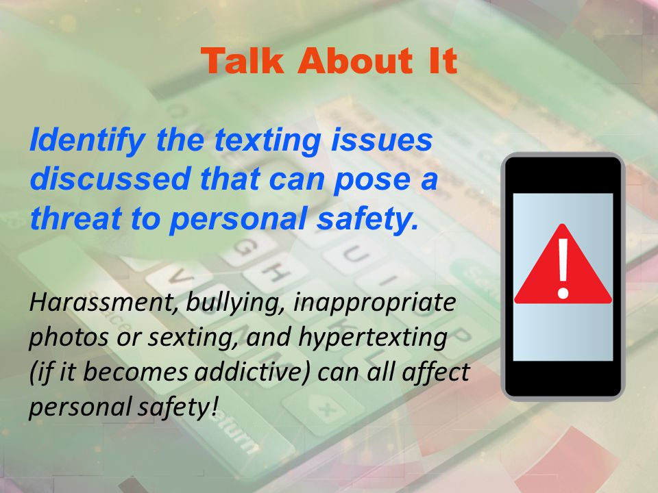 Talk About It Identify the texting issues discussed that can pose a threat to personal safety.