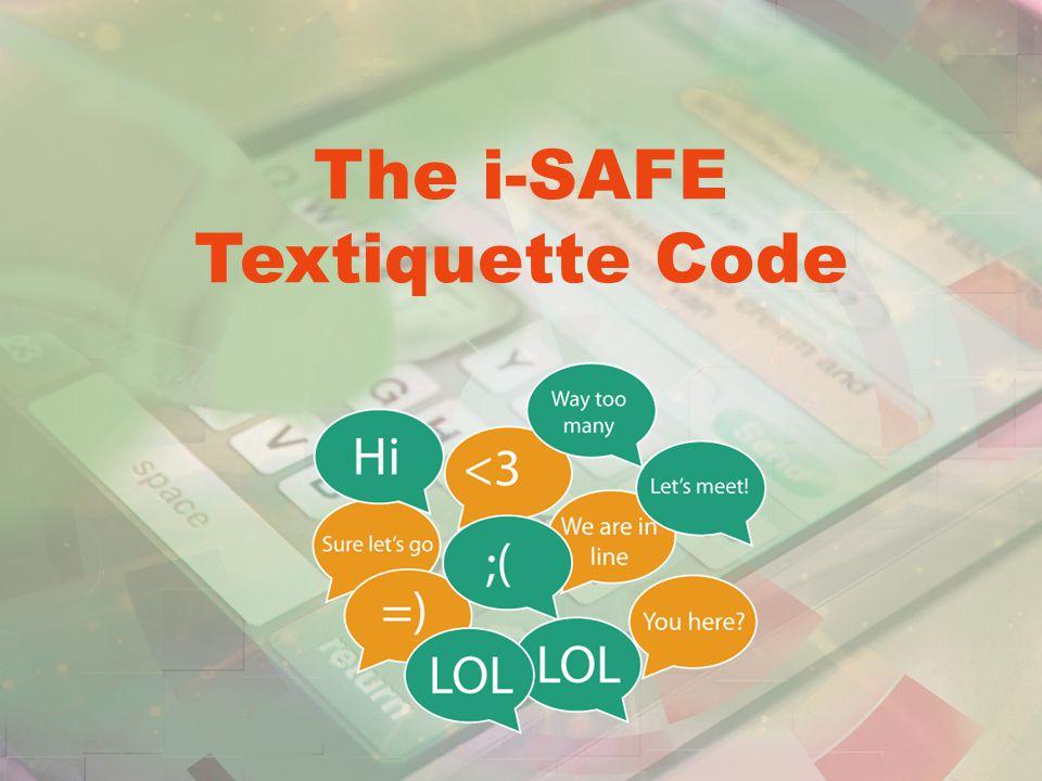 The i-SAFE Textiquette Code