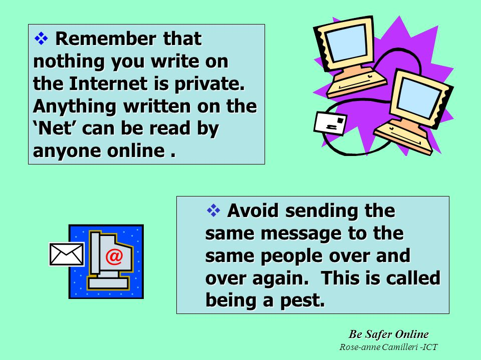 Be Safer Online Rose-anne Camilleri -ICT Avoid sending the same message to the same people over and over again.
