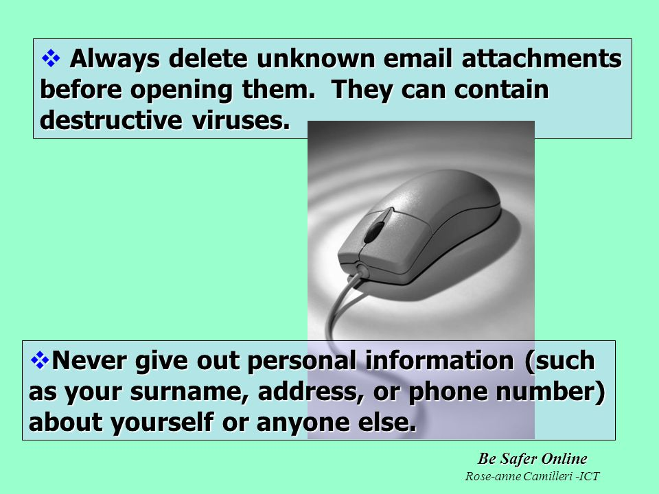 Be Safer Online Rose-anne Camilleri -ICT Always delete unknown email attachments before opening them.
