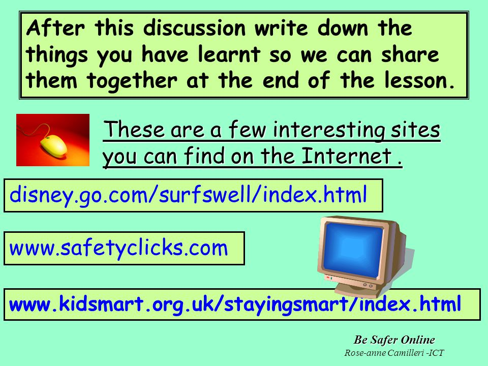 Be Safer Online Rose-anne Camilleri -ICT After this discussion write down the things you have learnt so we can share them together at the end of the l
