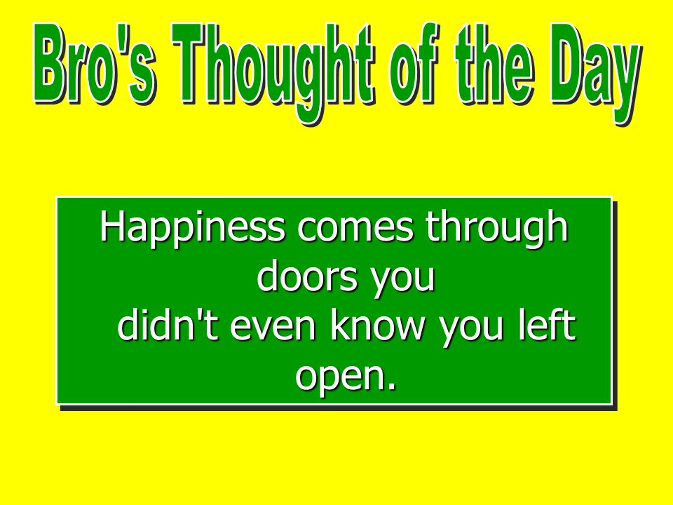 Happiness comes through doors you didn t even know you left open.
