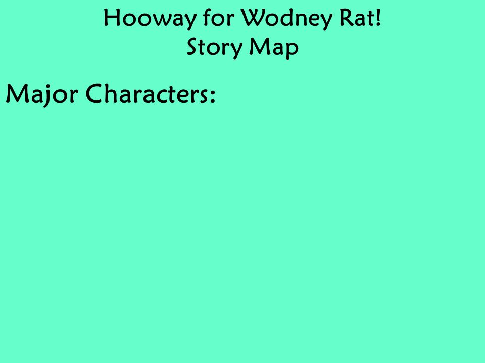 Hooway for Wodney Rat! Story Map Major Characters: