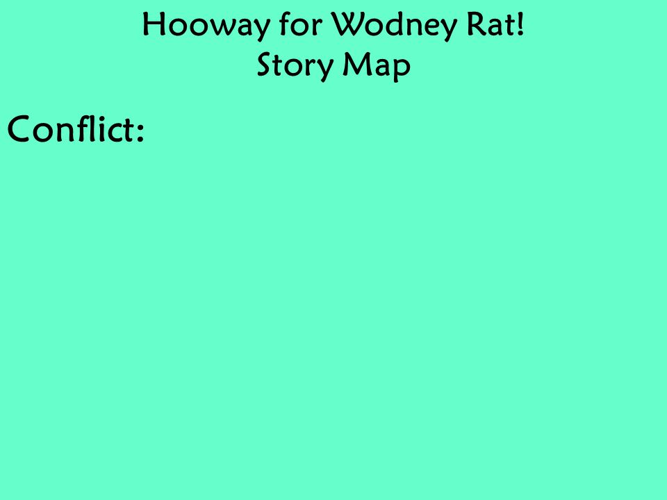 Hooway for Wodney Rat! Story Map Conflict:
