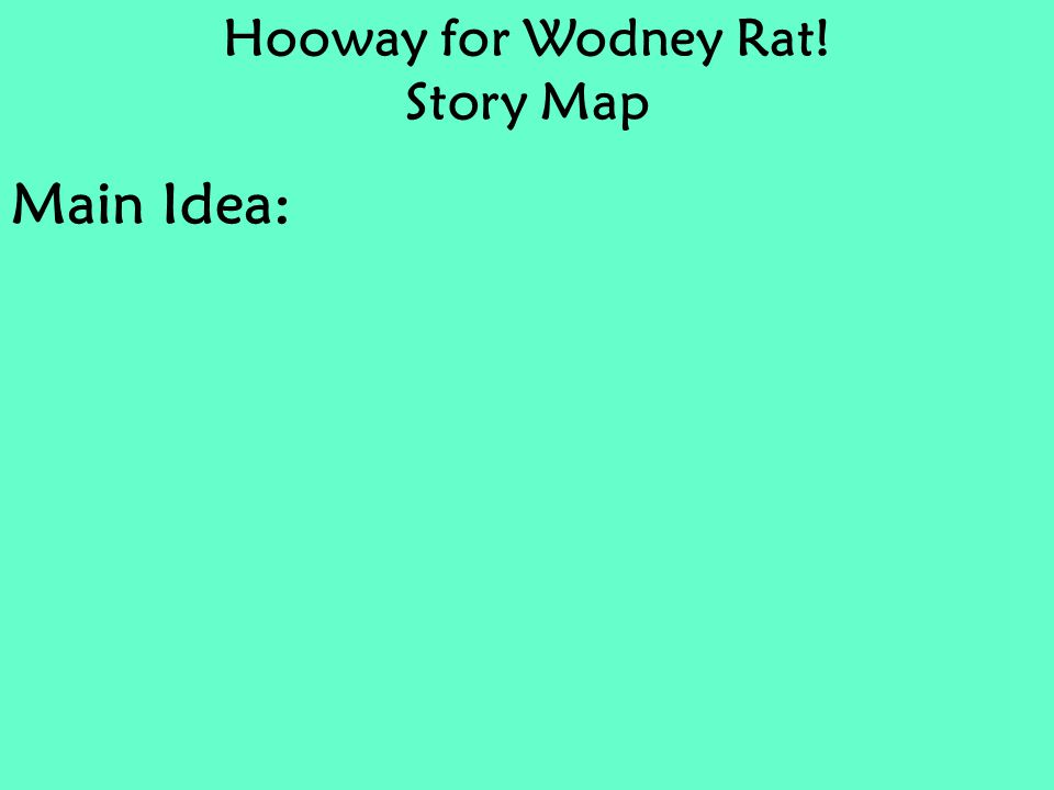 Hooway for Wodney Rat! Story Map Main Idea: