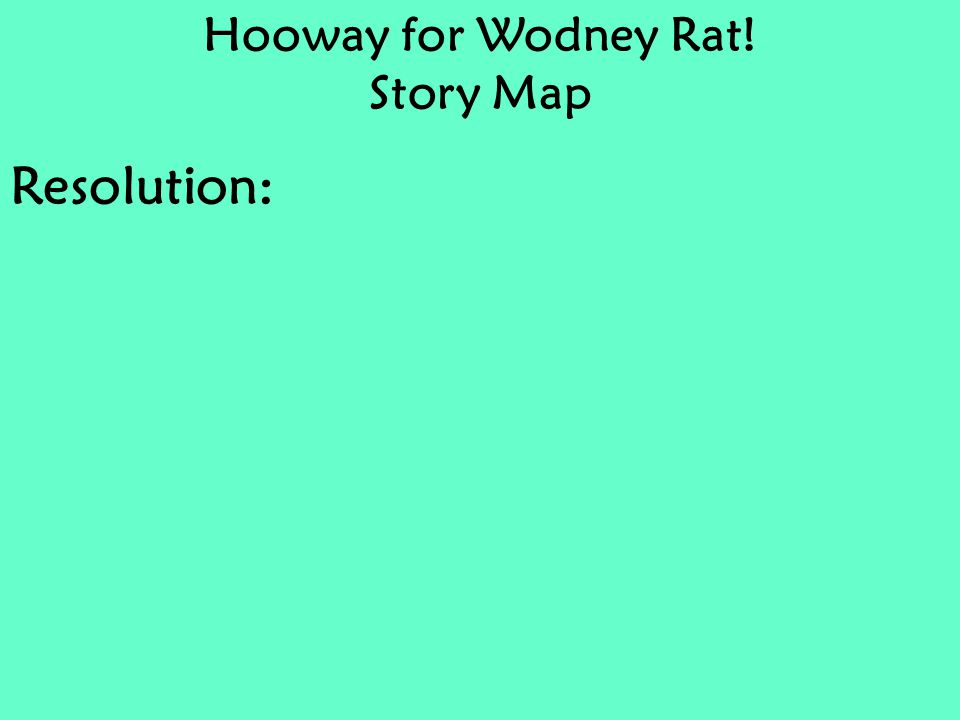 Hooway for Wodney Rat! Story Map Resolution: