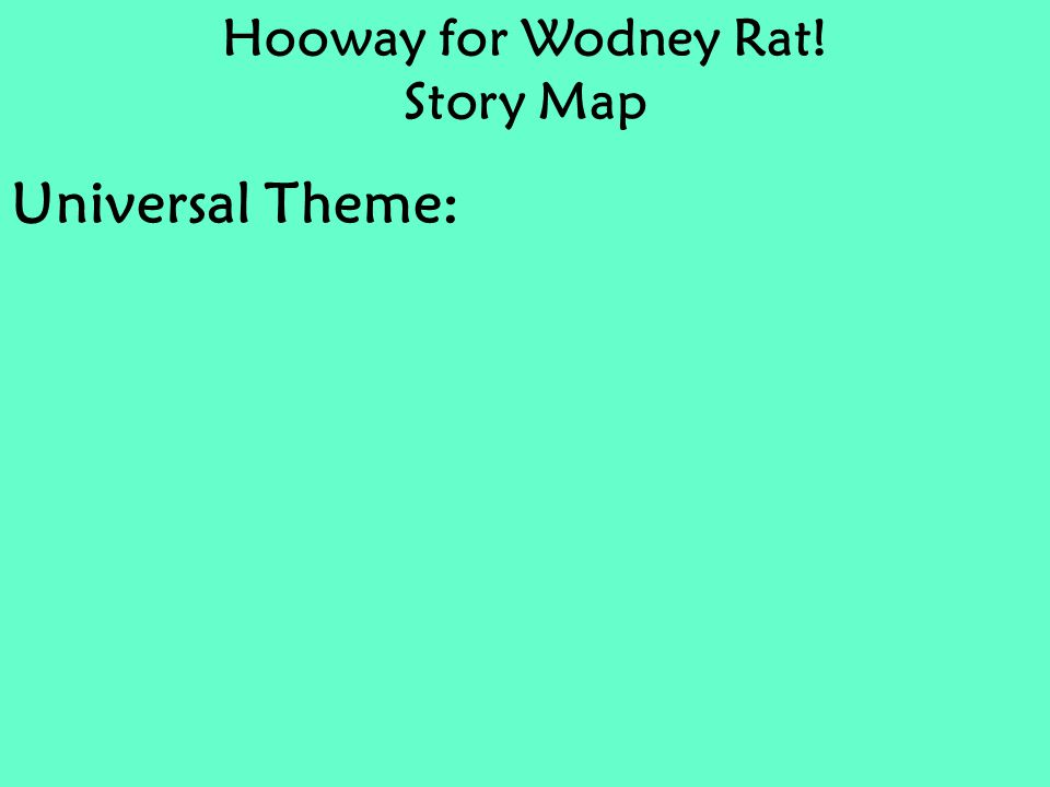 Hooway for Wodney Rat! Story Map Universal Theme: