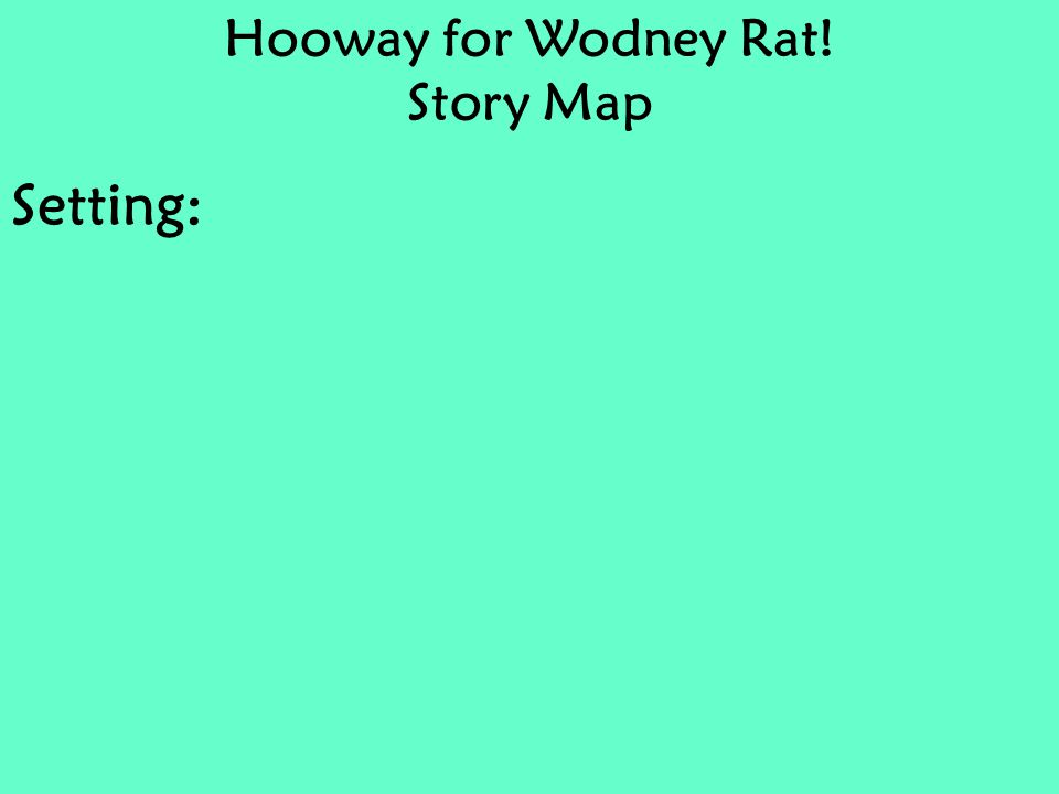Hooway for Wodney Rat! Story Map Setting: