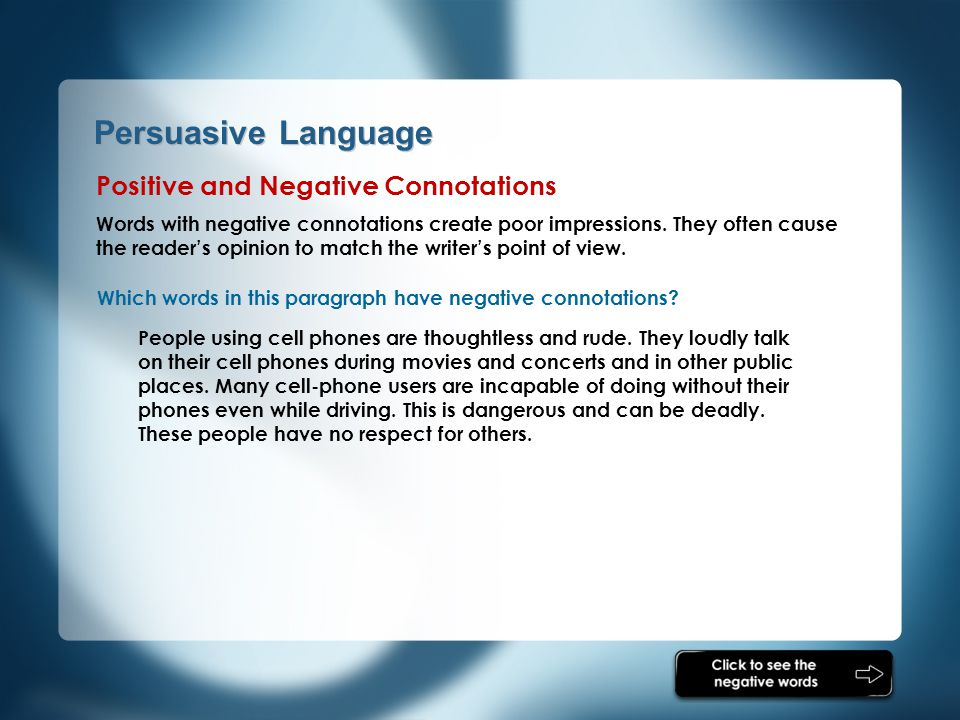 Persuasive Language Which words in this paragraph have negative connotations? People using cell phones are thoughtless and rude. They loudly talk on t