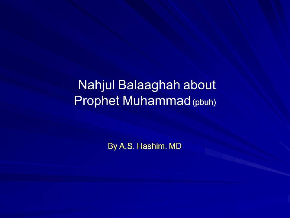Nahjul Balaaghah about Prophet Muhammad (pbuh) By A.S. Hashim. MD