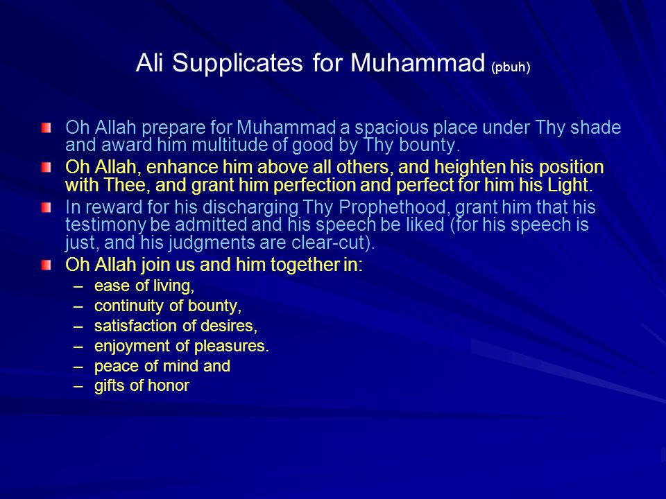 Ali Supplicates for Muhammad (pbuh) Oh Allah prepare for Muhammad a spacious place under Thy shade and award him multitude of good by Thy bounty. Oh A