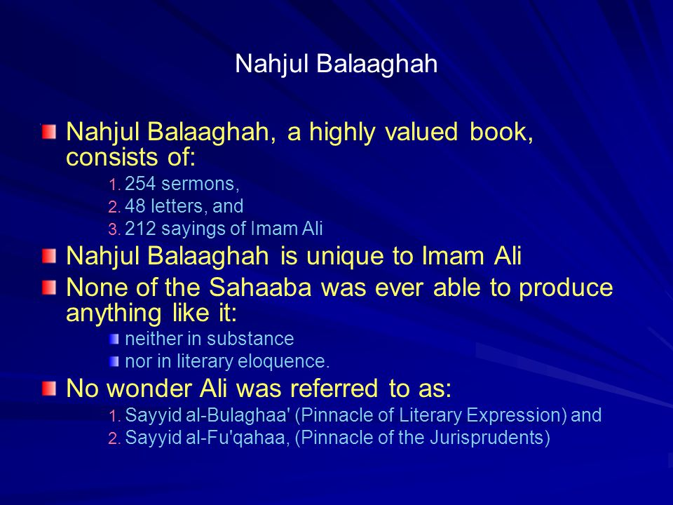 Nahjul Balaaghah Nahjul Balaaghah, a highly valued book, consists of: 1. 254 sermons, 2. 48 letters, and 3. 212 sayings of Imam Ali Nahjul Balaaghah i