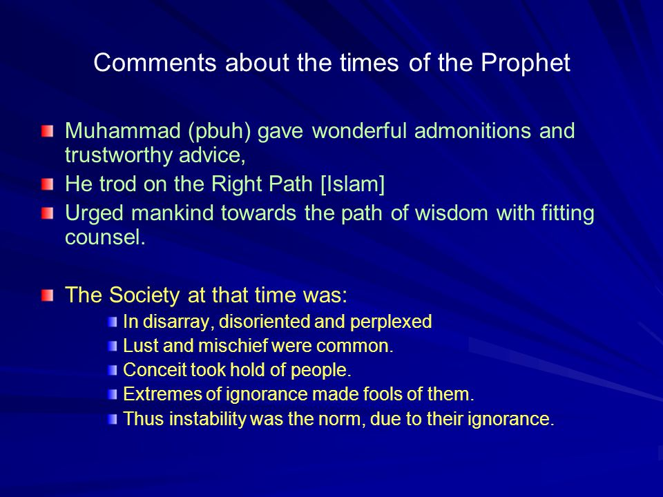 Comments about the times of the Prophet Muhammad (pbuh) gave wonderful admonitions and trustworthy advice, He trod on the Right Path [Islam] Urged man