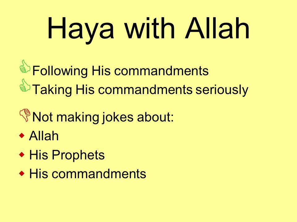 Haya with Allah  Following His commandments  Taking His commandments seriously  Not making jokes about:  Allah  His Prophets  His commandments
