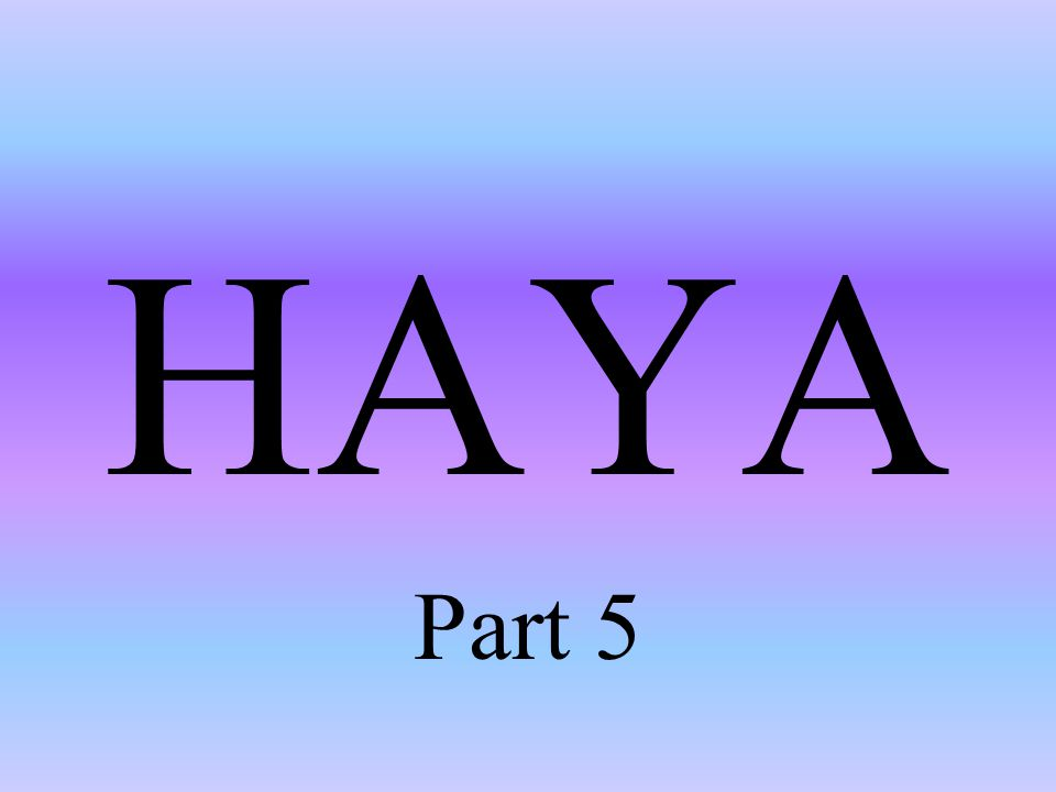 HAYA Part 5