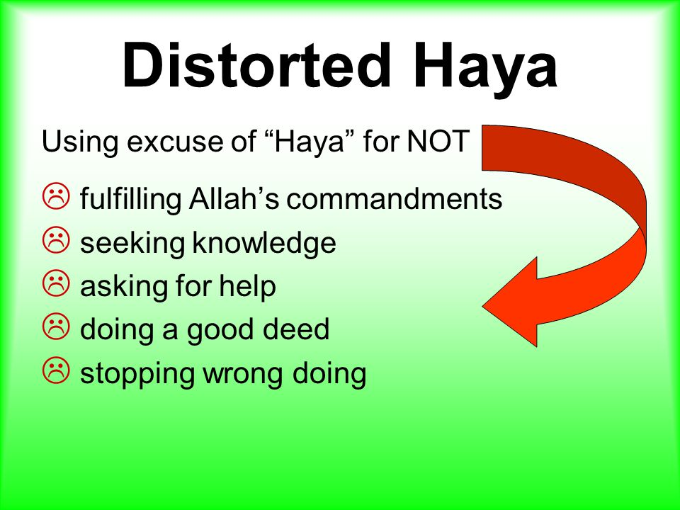 Distorted Haya Using excuse of Haya for NOT  fulfilling Allah's commandments  seeking knowledge  asking for help  doing a good deed  stopping wrong doing