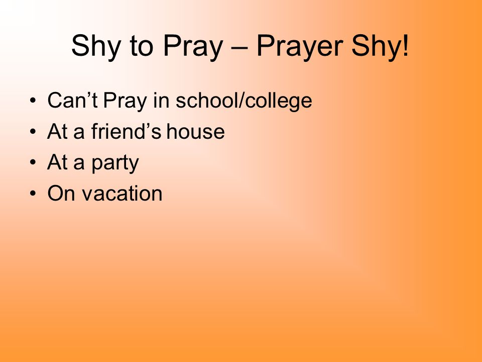 Shy to Pray – Prayer Shy! Can't Pray in school/college At a friend's house At a party On vacation