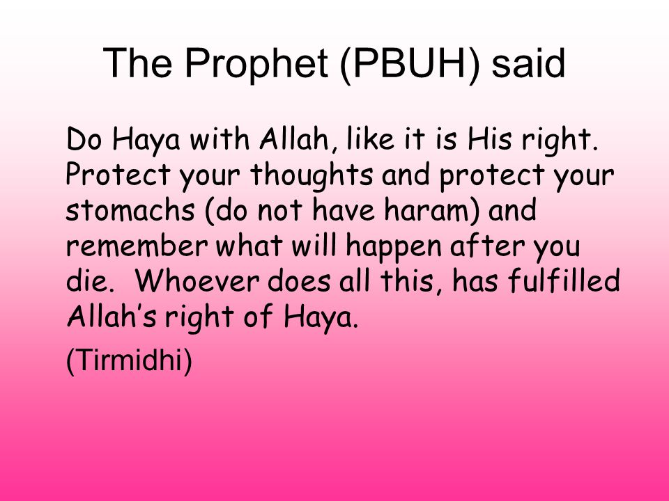 The Prophet (PBUH) said Do Haya with Allah, like it is His right.