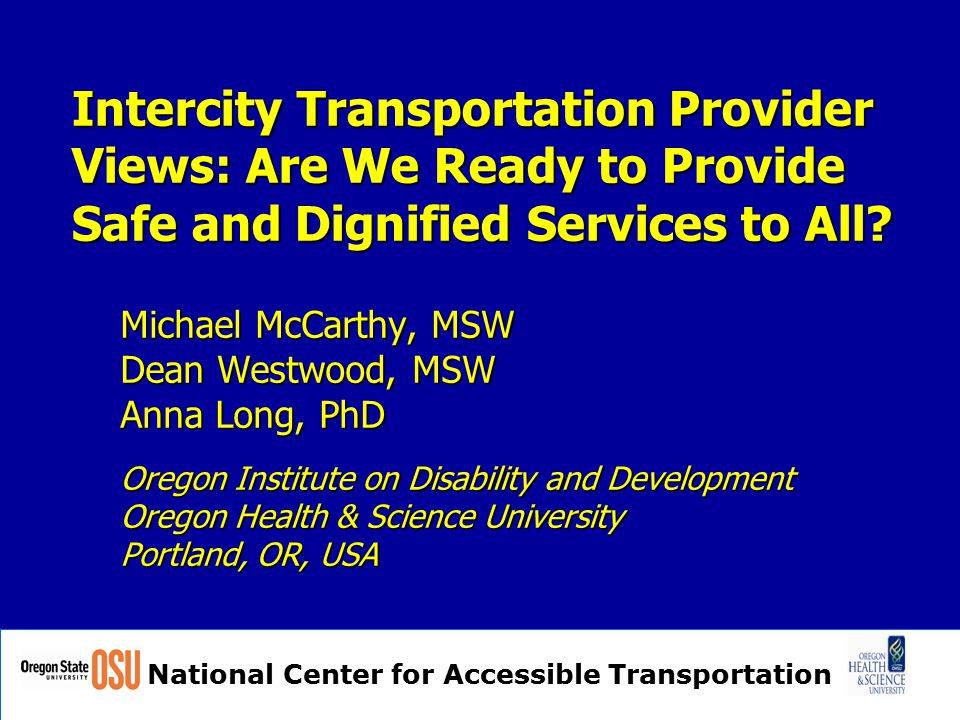 National Center for Accessible Transportation Intervention: Traveler Assistance Training Development of On Our Way informed by: Focus groups: Focus groups: - airline and vendor personnel - travelers with disabilities Current industry practices Current industry practices Biomechanics research Biomechanics research
