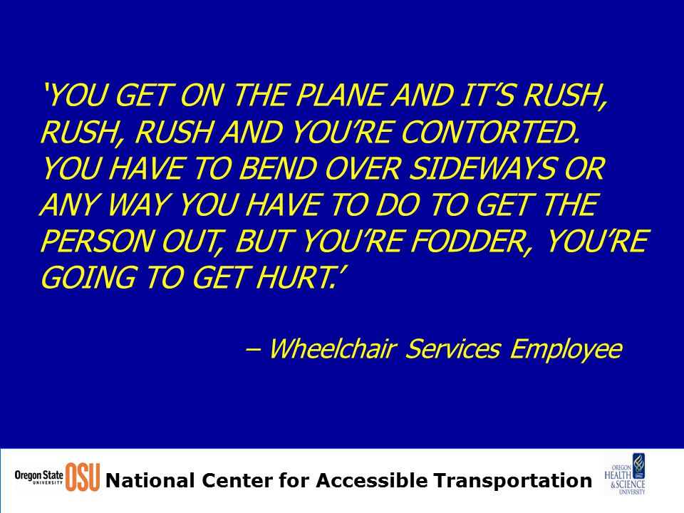 National Center for Accessible Transportation 'YOU GET ON THE PLANE AND IT'S RUSH, RUSH, RUSH AND YOU'RE CONTORTED.