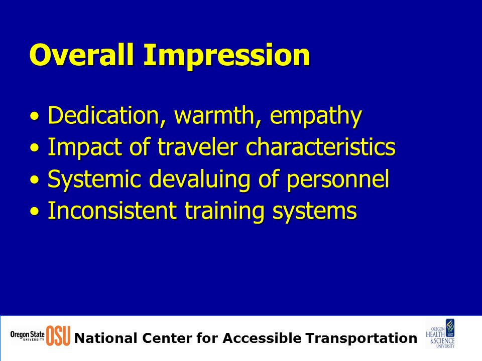 Overall Impression Dedication, warmth, empathy Dedication, warmth, empathy Impact of traveler characteristics Impact of traveler characteristics Systemic devaluing of personnel Systemic devaluing of personnel Inconsistent training systems Inconsistent training systems