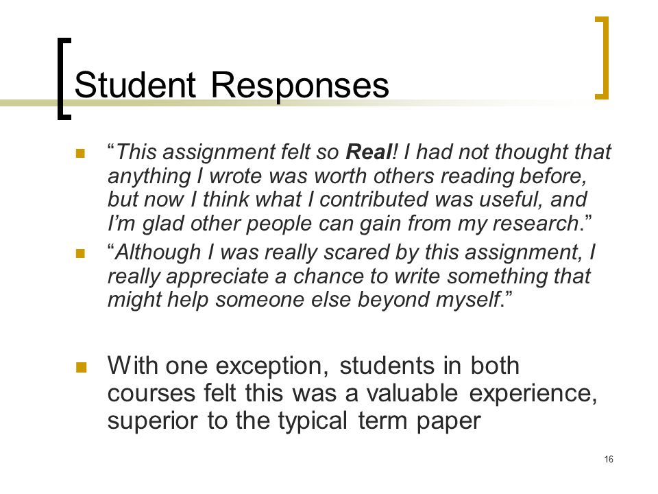 16 Student Responses This assignment felt so Real.