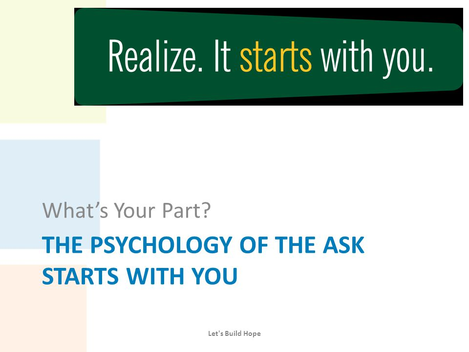 THE PSYCHOLOGY OF THE ASK STARTS WITH YOU What's Your Part? Let's Build Hope
