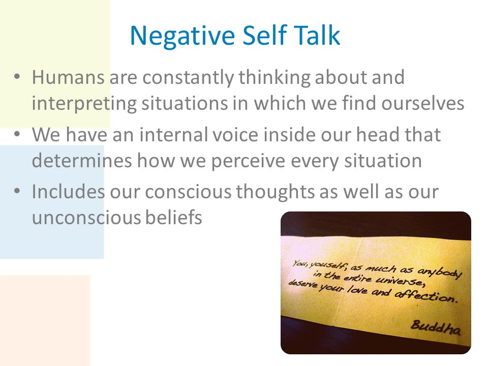 Negative Self Talk Humans are constantly thinking about and interpreting situations in which we find ourselves We have an internal voice inside our he