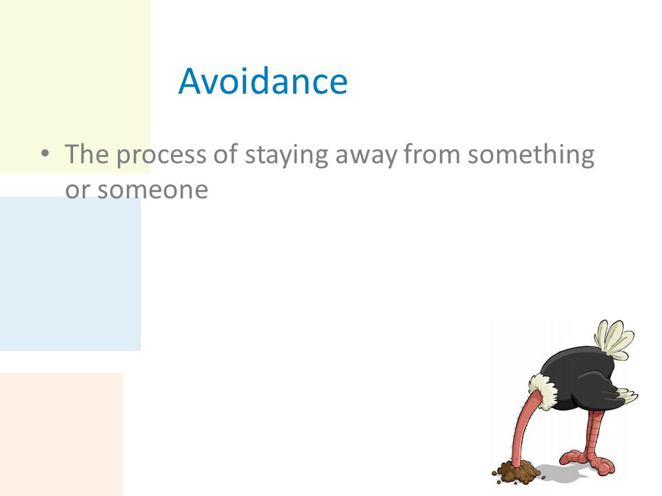 Avoidance The process of staying away from something or someone