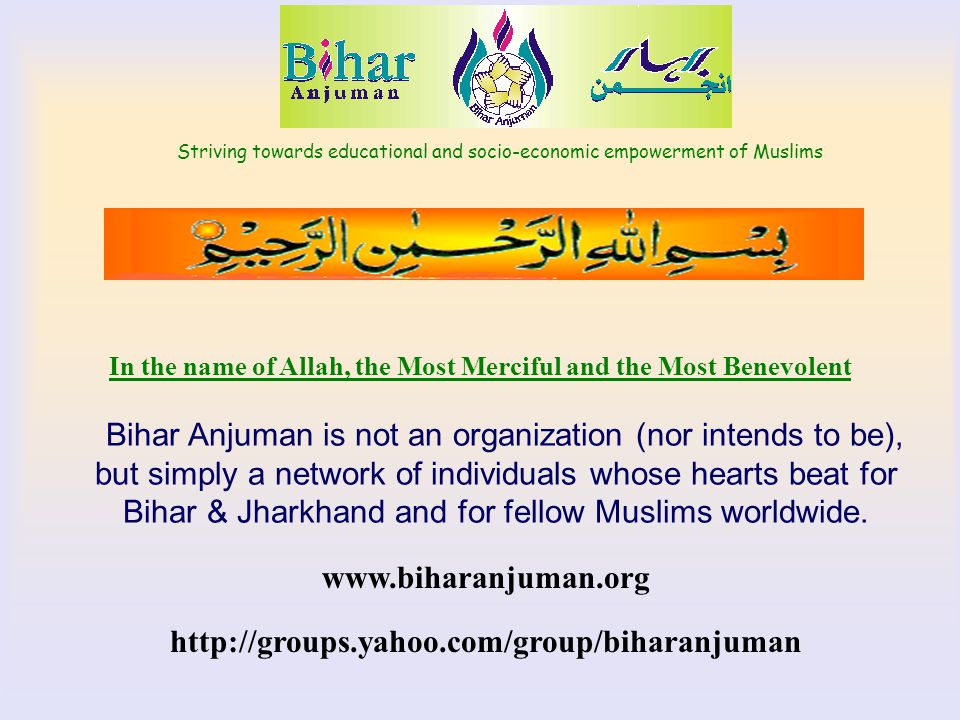 Striving towards educational and socio-economic empowerment of Muslims www.biharanjuman.orgNurturing a Culture of Mutual Respect Slide 2 Backwardness of the Muslim world: due to people's autocratic tendencies regarding their own viewpoints, their deciding the affairs without consultation, unwillingness to accept advice; indeed, often severely censuring any attempt by others to offer advice.