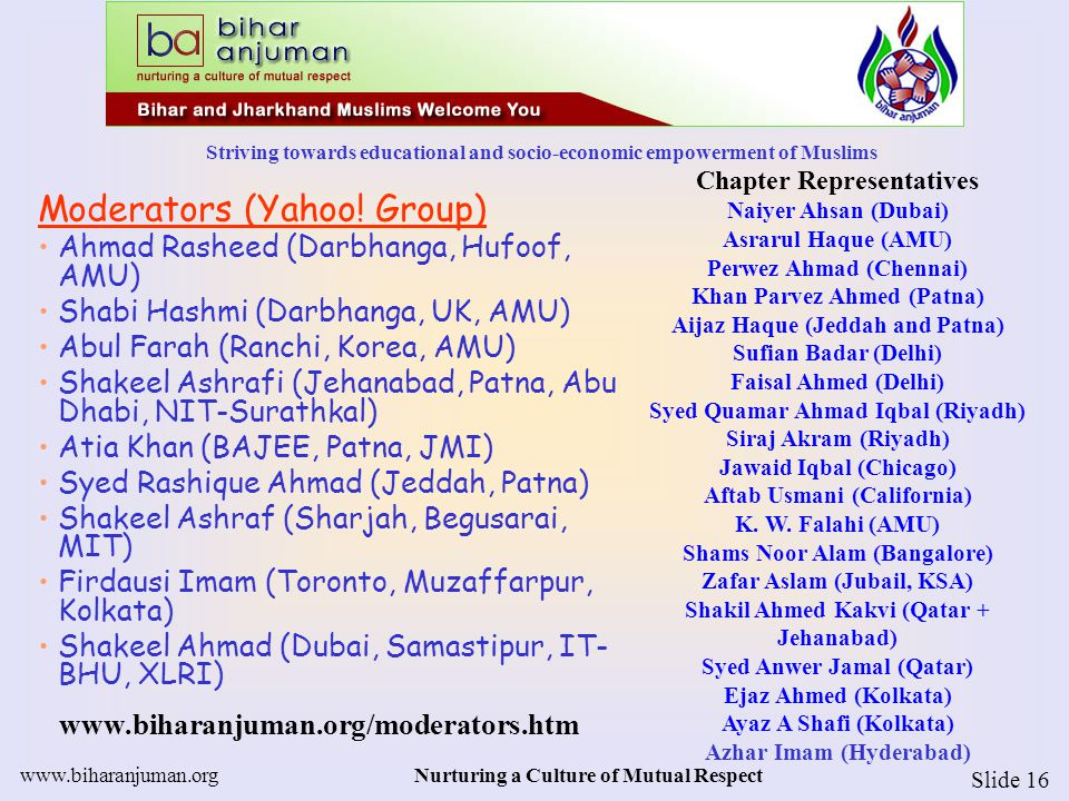 Striving towards educational and socio-economic empowerment of Muslims www.biharanjuman.orgNurturing a Culture of Mutual Respect Slide 16 Moderators (