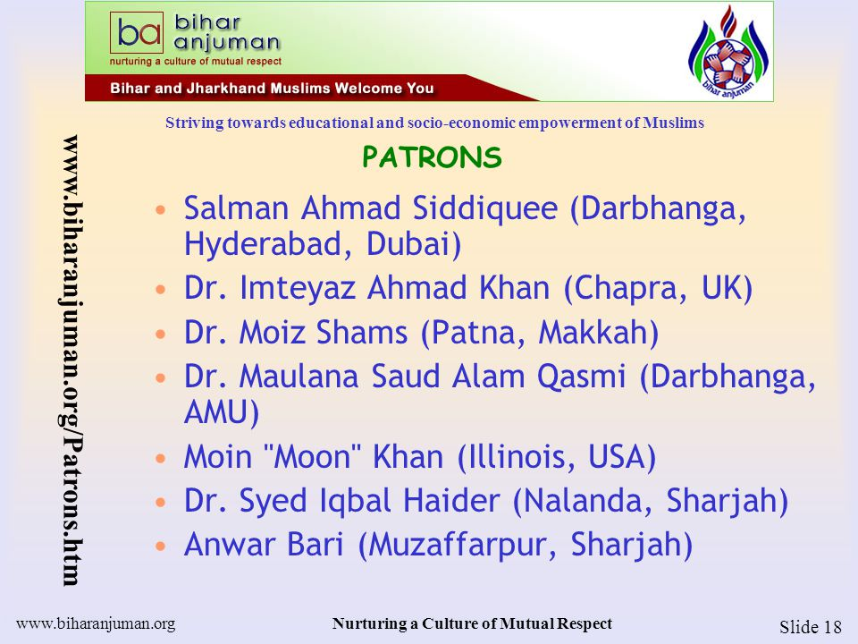 Striving towards educational and socio-economic empowerment of Muslims www.biharanjuman.orgNurturing a Culture of Mutual Respect Slide 18 PATRONS Salm