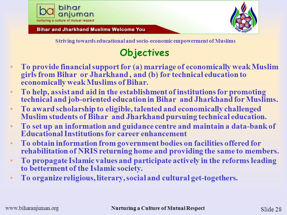 Striving towards educational and socio-economic empowerment of Muslims www.biharanjuman.orgNurturing a Culture of Mutual Respect Slide 28 Objectives T