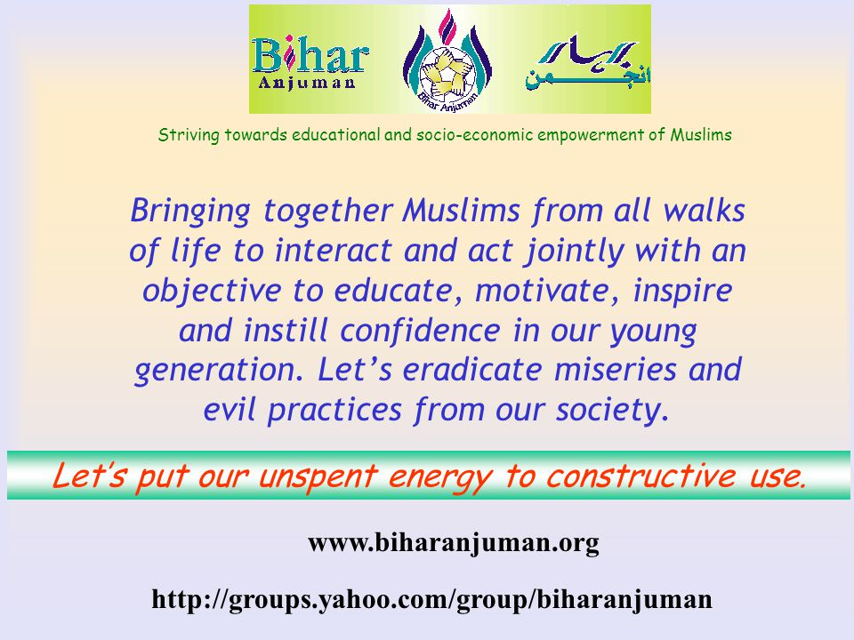 Striving towards educational and socio-economic empowerment of Muslims Bringing together Muslims from all walks of life to interact and act jointly wi
