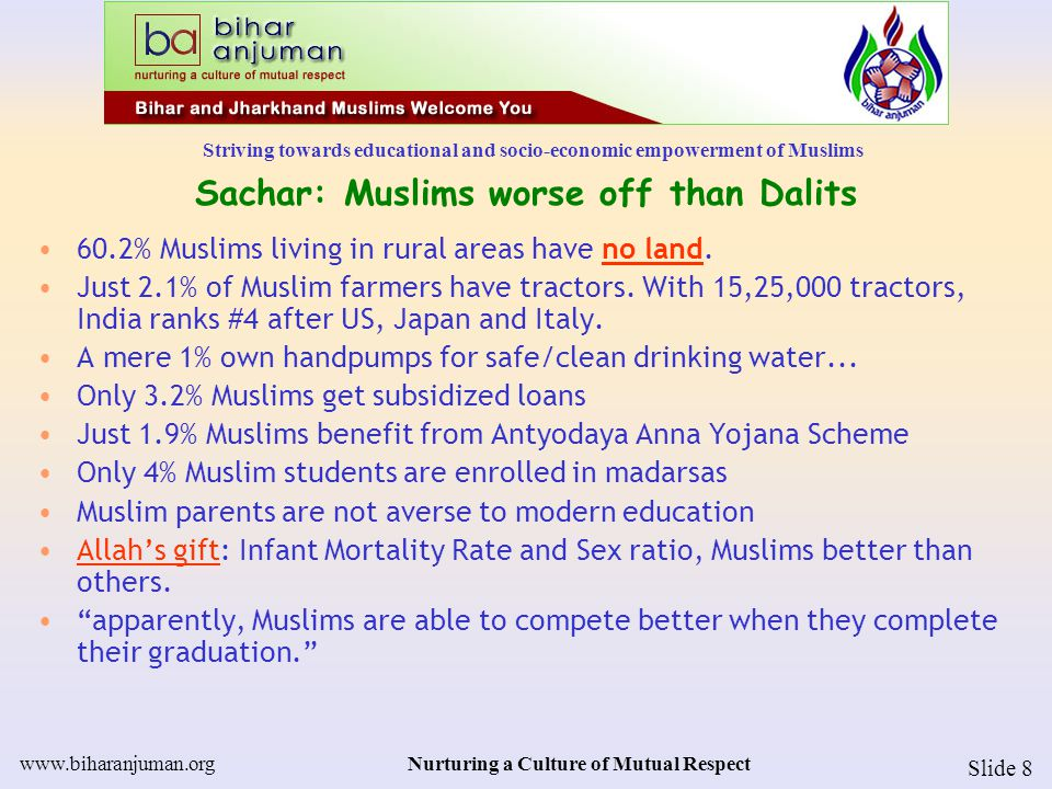 Striving towards educational and socio-economic empowerment of Muslims www.biharanjuman.orgNurturing a Culture of Mutual Respect Slide 8 Sachar: Musli
