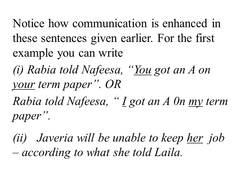 "Notice how communication is enhanced in these sentences given earlier. For the first example you can write (i) Rabia told Nafeesa, ""You got an A on yo"
