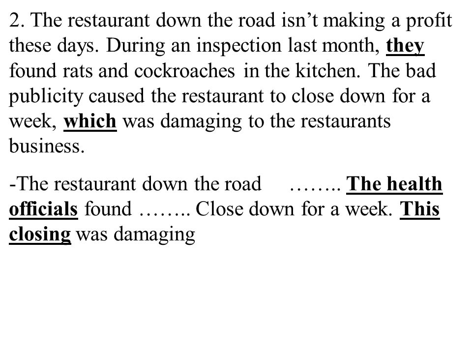 2. The restaurant down the road isn't making a profit these days. During an inspection last month, they found rats and cockroaches in the kitchen. The