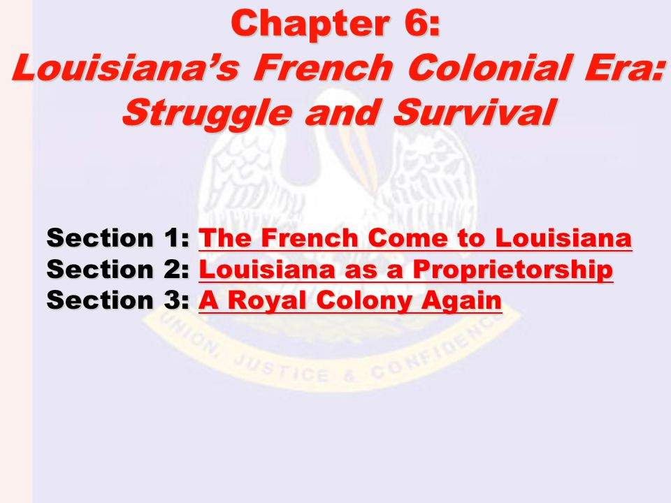 Chapter 6: Louisiana's French Colonial Era: Struggle and Survival Section 1: The French Come to Louisiana The French Come to LouisianaThe French Come