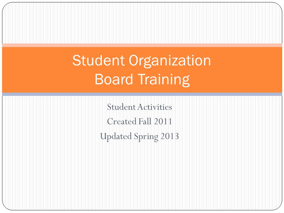 Student Activities Created Fall 2011 Updated Spring 2013 Student Organization Board Training