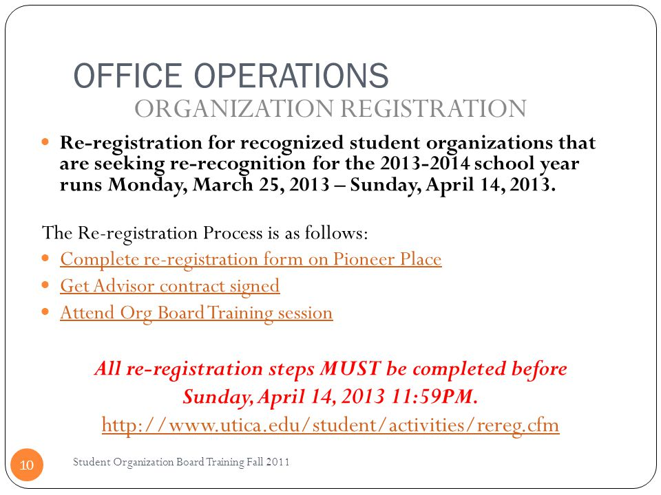 OFFICE OPERATIONS Student Organization Board Training Fall 2011 10 Re-registration for recognized student organizations that are seeking re-recognitio
