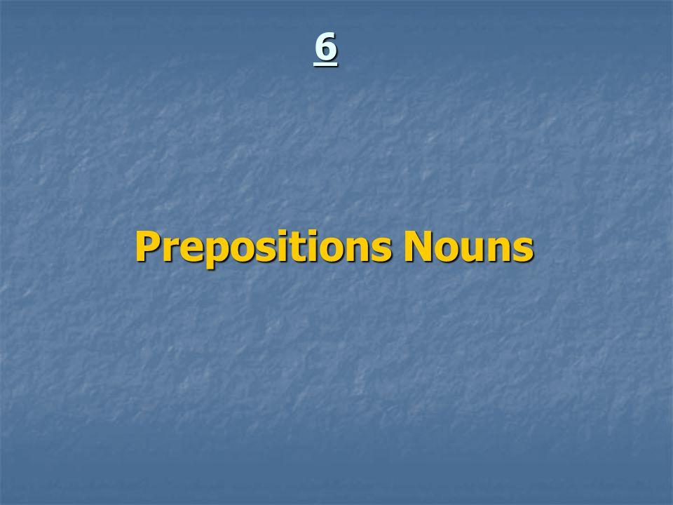 6 Prepositions Nouns