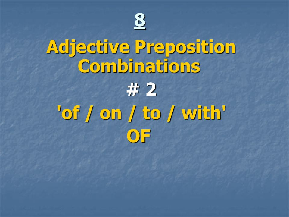 8 Adjective Preposition Combinations # 2 # 2 'of / on / to / with' 'of / on / to / with'OF