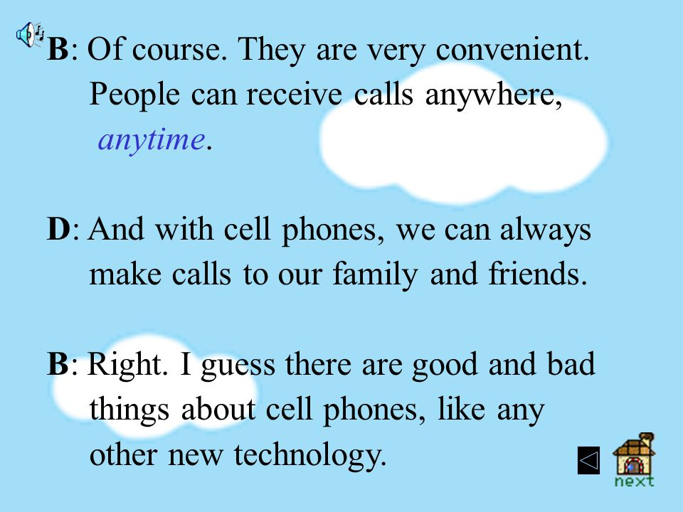 B: Of course.They are very convenient. People can receive calls anywhere, anytime.