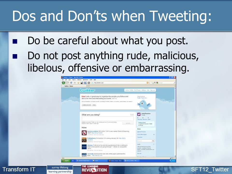 Transform IT SFT12_Twitter Dos and Don'ts when Tweeting: Do be careful about what you post.