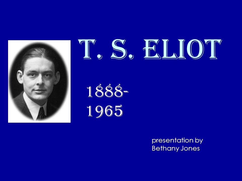 T. S. Eliot 1888- 1965 presentation by Bethany Jones
